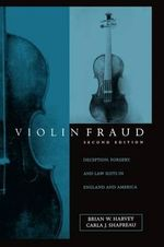 Violin Fraud : Deception, Forgery and Law Suits in England and America - Brian W. Harvey