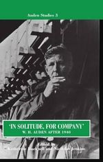 In Solitude, for Company : W.H.Auden After 1940 - Unpublished Prose and Recent Criticism - W. H. Auden