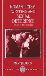 Romanticism, Writing and Sexual Difference : Essays on