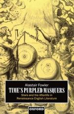 Time's Purpled Masquers : Stars and the Afterlife in Renaissance English Literature - Alastair Fowler