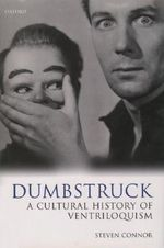 Dumbstruck : A Cultural History of Ventriloquism - Steven Connor