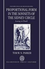 Proportional Form in the Sonnets of the Sidney Circle : Loving in Truth - Tom W.N. Parker