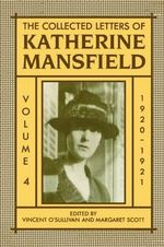 The Collected Letters of Katherine Mansfield : 1920-1921 Volume IV - Katherine Mansfield