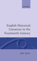 English Historical Literature in the Fourteenth Century - John Taylor