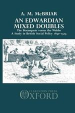 An Edwardian Mixed Doubles: The Bosanquets versus the Webbs : A Study in British Social Policy 1890-1929 - A. M. McBriar