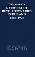 Nationalist Revolutionaries in Ireland, 1858-1928 : The Tuscan Appennines in the Early Middle Ages - Tom Garvin