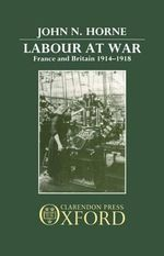 Labour at War : France and Britain, 1914-18 - John Horne