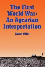 The First World War : An Agrarian Interpretation - Avner Offer