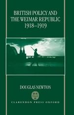 British Policy and the Weimar Republic, 1918-1919 - Douglas J. Newton