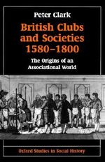 British Clubs and Societies 1580-1800 : The Origins of an Associational World - Peter Clark