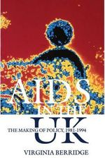 AIDS in the UK : The Making of Policy, 1981-1994 - Virginia Berridge