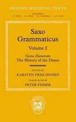 Saxo Grammaticus: Volume 1 : Gesta Danorum: the History of the Danes