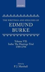 The Writings and Speeches of Edmund Burke : India - The Hastings Trial, 1789-1794 v. VII - Edmund Burke