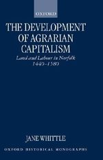 The Development of Agrarian Capitalism : Land and Labour in Norfolk, 1440-1580 - Jane Whittle