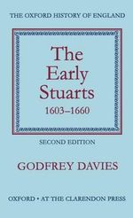 The Early Stuarts 1603-1660 : Oxford History of England Ser. - Godfrey Davies