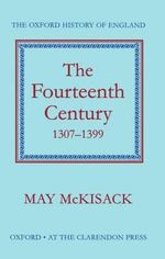 The Fourteenth Century 1307-1399 : Oxford History of England Ser. - May McKisack