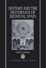 History and the Historians of Medieval Spain - Peter Linehan