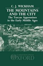 The Mountains and the City : The Tuscan Appennines in the Early Middle Ages - Chris Wickham