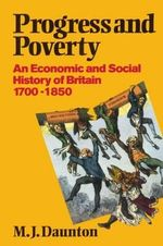 Progress and Poverty : An Economic and Social History of Britain 1700-1850 - M. J. Daunton