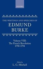 The Writings and Speeches of Edmund Burke : French Revolution, 1790-1794 v. VIII - Edmund Burke