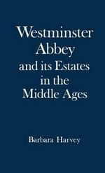 Westminster Abbey and Its Estates in the Middle Ages - Barbara F. Harvey