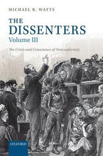 The Dissenters: Volume 3 : Volume III: the Crisis and Conscience of Nonconformity - Michael R. Watts