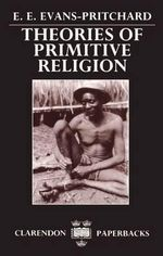 Theories of Primitive Religion - Sir Edward E. Evans-Pritchard