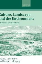 Culture, Landscape and the Environment : The Linacre Lectures 1997