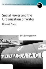 Social Power and the Urbanization of Water : Flows of Power - Erik Swyngedouw