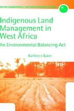 Indigenous Land Management in West Africa : An Environmental Balancing Act - Kathleen M. Baker