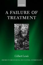 A Failure of Treatment : Oxford Studies in Social and Cultural Anthropology - Cultural Forms - Gilbert Lewis