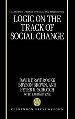 Logic on the Track of Social Change : Clarendon Library of Logic and Philosophy - David Braybrooke