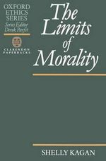 The Limits of Morality : Oxford Ethics Ser. - Shelly Kagan
