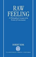Raw Feeling : Philosophical Account of the Essence of Consciousness - Robert Kirk