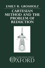 Cartesian Method and the Problem of Reduction : Critiques and Extrapolations - Emily R. Grosholz
