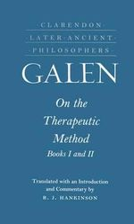 On the Therapeutic Method, Books I and II : Bks. 1 & 2 - Galen
