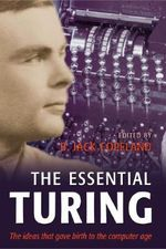 The Essential Turing : The Ideas That Gave Birth to the Computer Age - B. Jack Copeland