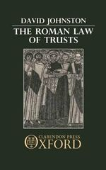 The Roman Law of Trusts - David Johnston