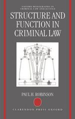 Structure and Function in Criminal Law : Oxford Monographs on Criminal Law & Criminal Justice - Paul H. Robinson