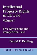Intellectual Property Rights in EU Law: v. 1 : Free Movement and Competition Law - David T. Keeling