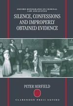 Silence, Confessions and Improperly Obtained Evidence : Oxford Monographs on Criminal Law & Criminal Justice - Professor Peter Mirfield