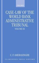 Case-Law of the World Bank Administrative Tribunal: v.3 : An Analytical Digest - Chittharanjan Felix Amerasinghe