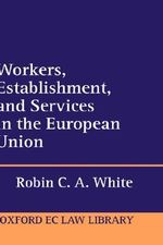 Workers, Establishment, and Services in the European Union - Robin C.A. White