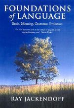 Foundations of Language : Brain, Meaning, Grammar, Evolution - Ray Jackendoff