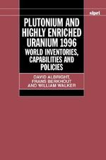 Plutonium and Highly Enriched Uranium, 1996 : World Inventories, Capabilities and Policies - David Albright
