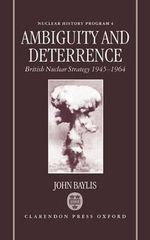 Ambiguity and Deterrence : British Nuclear Strategy 1945-1964 - John Baylis
