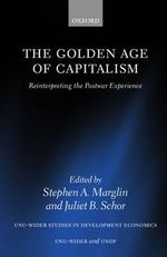 The Golden Age of Capitalism : Reinterpreting the Postwar Experience - Stephen A. Marglin