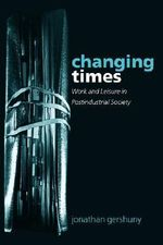 Changing Times : Work and Leisure in Postindustrial Society - Jonathan Gershuny