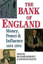 The Bank of England : Money, Power and Influence, 1694-1994