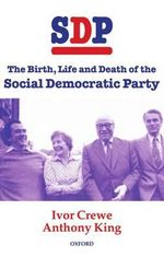 SDP : The Birth, Life and Death of the Social Democratic Party - Ivor Crewe